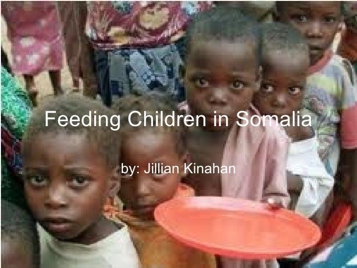 Feeding Children in Somalia by: Jillian Kinahan