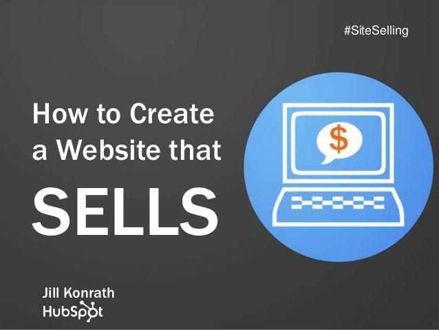#SiteSellingHow to Createa Website thatSELLSJill Konrath                                1