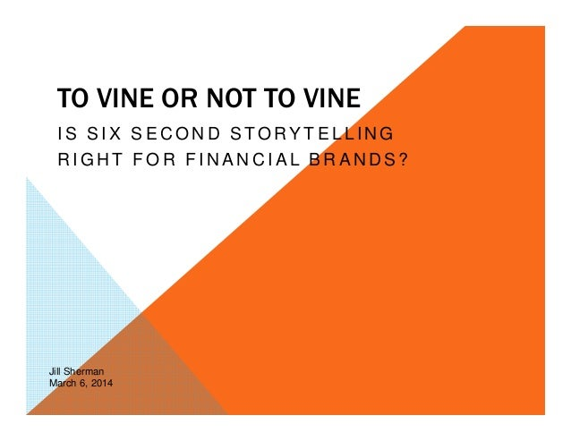 To Vine or Not to Vine: Is Six Second Storytelling Right for Financial Brands? - BDI 3/6 Financial Services Social Business Leadership Forum
