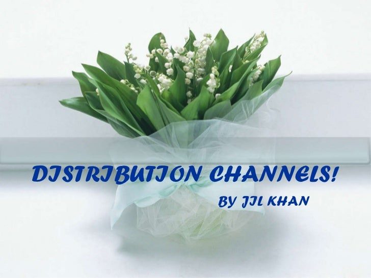 DISTRIBUTION CHANNELS! BY JIL KHAN