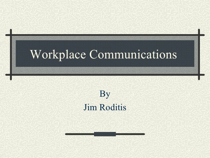 Workplace Communications  By Jim Roditis