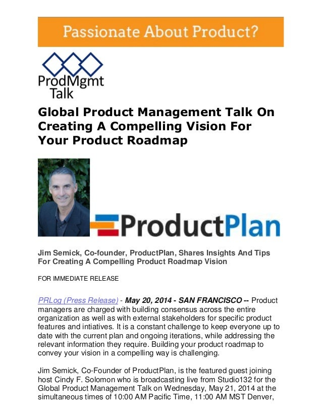 Global Product Management Talk On Creating A Compelling Vision For Your Product Roadmap Jim Semick, Co-founder, ProductPla...