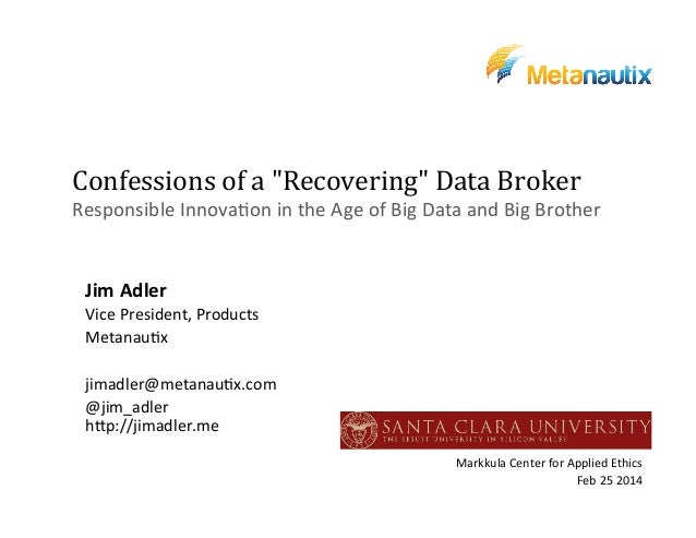 "Confessions of a ""Recovering"" Data Broker: Responsible Innovation in the Age of Big Data, Big Brother, and the Coming Skynet Terminators"