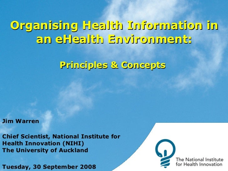 Organising Health Information in an eHealth Environment: Principles & Concepts  Jim Warren Chief Scientist, National Insti...