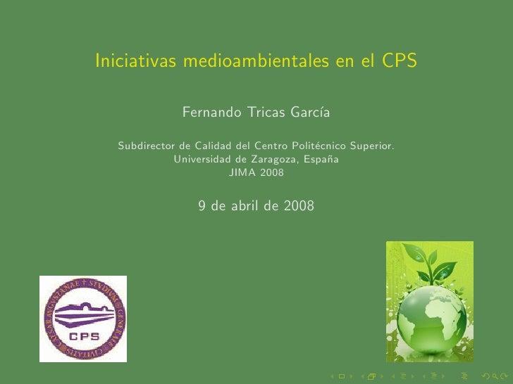 Iniciativas medioambientales en el CPS                Fernando Tricas Garc´                                   ıa    Subdir...