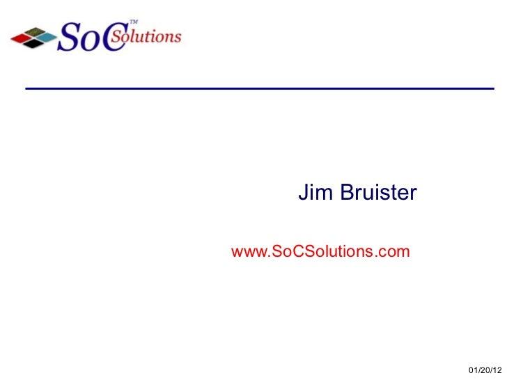 Jim Bruister www.SoCSolutions.com   01/20/12