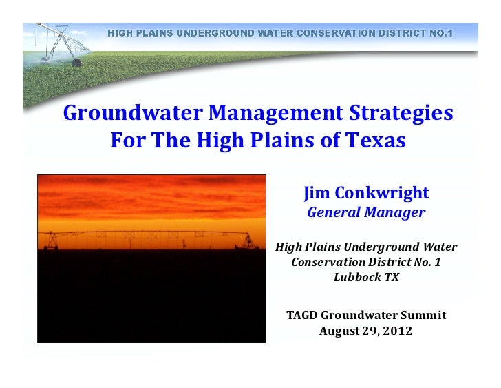 Groundwater Management Strategies    For The High Plains of Texas                     Jim Conkwright                      ...