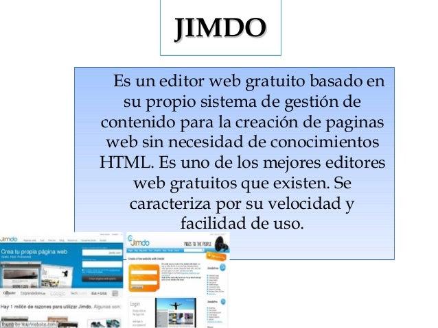 JIMDO Es un editor web gratuito basado en su propio sistema de gestión de contenido para la creación de paginas web sin ne...