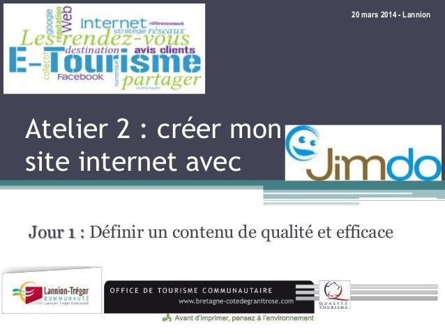 Atelier 2 : créer mon site internet avec Jour 1 : Définir un contenu de qualité et efficace 20 mars 2014 - Lannion