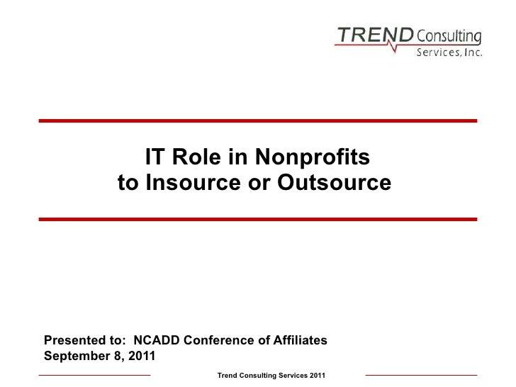IT Role in Nonprofits to Insource or Outsource  Presented to:  NCADD Conference of Affiliates September 8, 2011