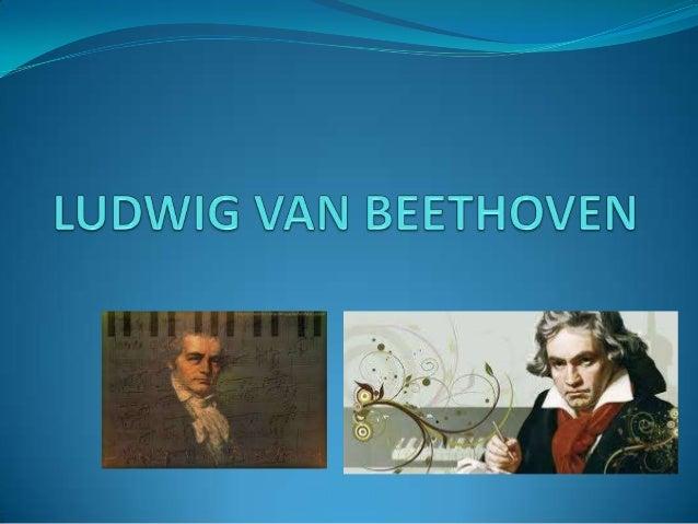 BEETHOVEN  Nació el 16 de diciembre de 1770 y murió el 26 de marzo de 1827 a los 56 años.  Beethoven había entablado con...