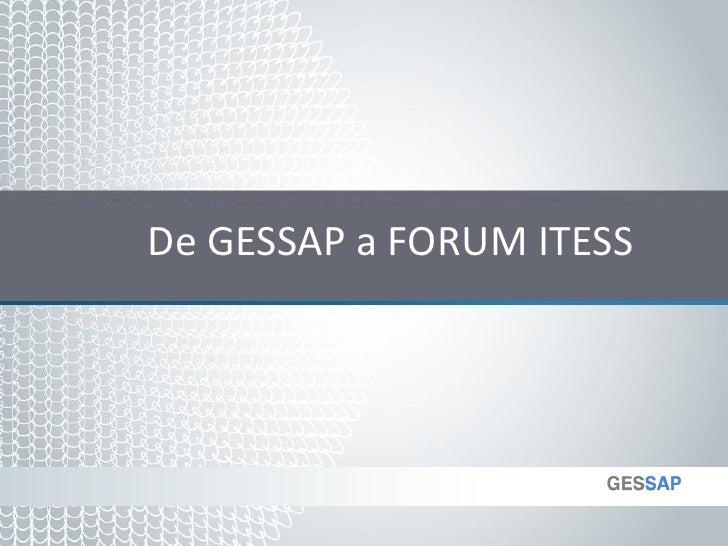 De GESSAP a FORUM ITESS