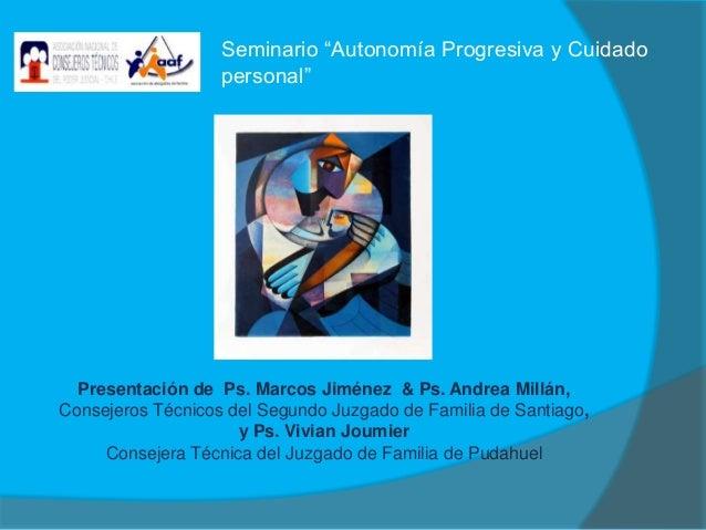 JIMÉNEZ, Marcos, MILLÁN, Andrea y JOUMIER, Vivian: Presentación en Seminario Autonomía Progresiva y Cuidado Personal del Niño