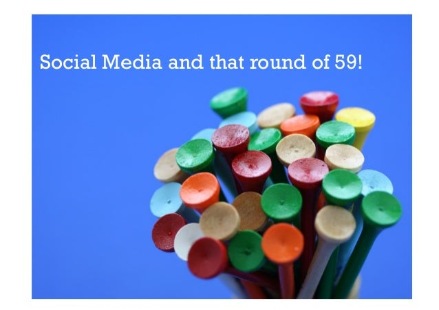 Social Media and that round of 59!