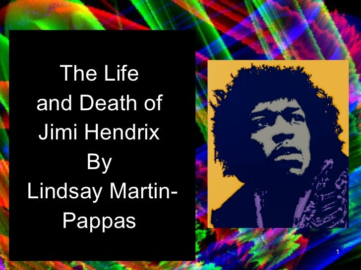 The Life  and Death of  Jimi Hendrix  By  Lindsay Martin-Pappas