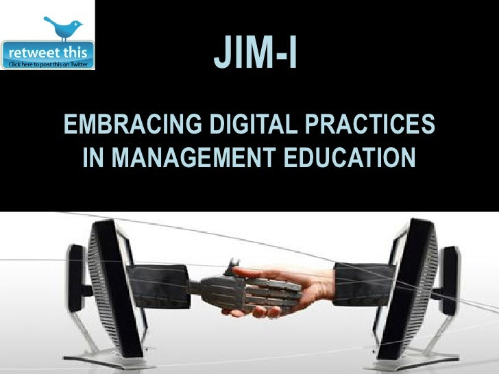 JIM-I EMBRACING DIGITAL PRACTICES  IN MANAGEMENT EDUCATION