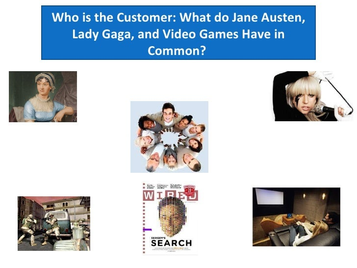 Who is the Customer: What do Jane Austen, Lady Gaga, and Video Games Have in Common?