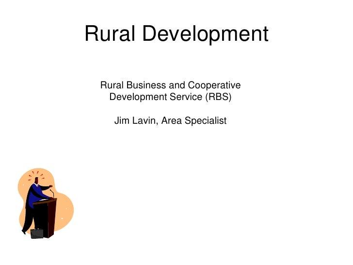 Rural Development<br />Rural Business and Cooperative<br />Development Service (RBS)<br />Jim Lavin, Area Specialist<br />
