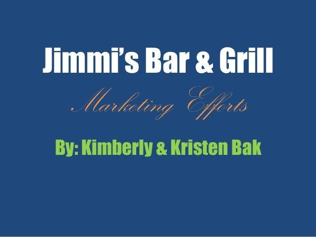 Jimmi's Bar & Grill Marketing Efforts By: Kimberly & Kristen Bak