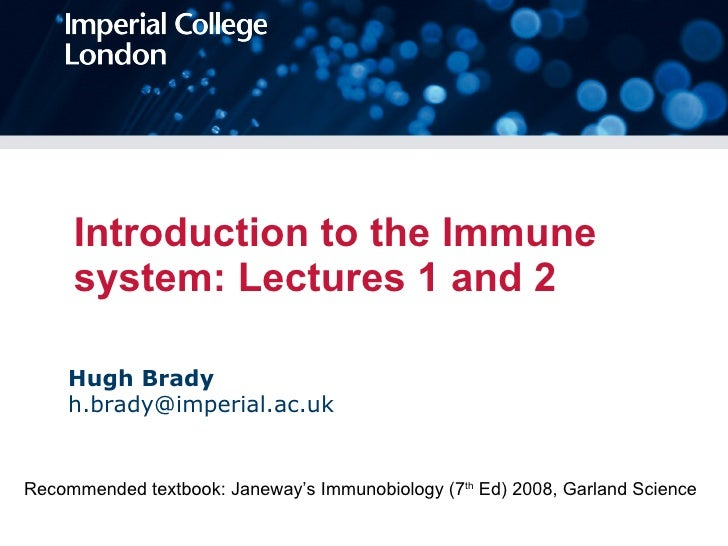 Introduction to the Immune system: Lectures 1 and 2 Hugh Brady [email_address] Recommended textbook: Janeway's Immunobiolo...