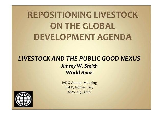 LIVESTOCK AND THE PUBLIC GOOD NEXUS            Jimmy W. Smith              World Bank            IADG Annual Meeting      ...