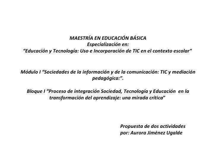 """MAESTRÍA EN EDUCACIÓN BÁSICA Especialización en: """"Educación y Tecnología: U so e Incorporación de TIC en el contexto esc..."""