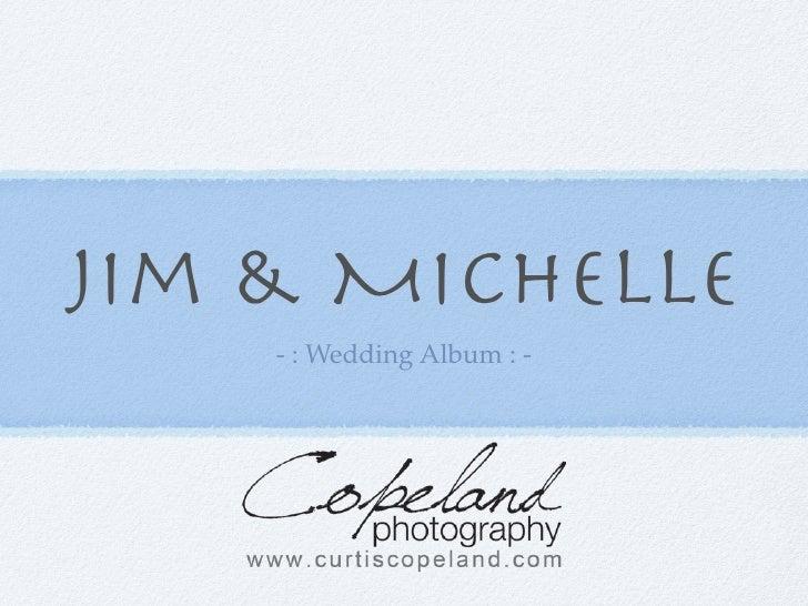 Jim & Michelle     - : Wedding Album : -