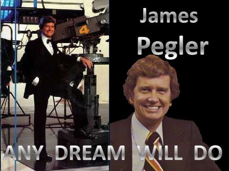 James<br /> Pegler<br />ANY  DREAM  WILL  DO<br />