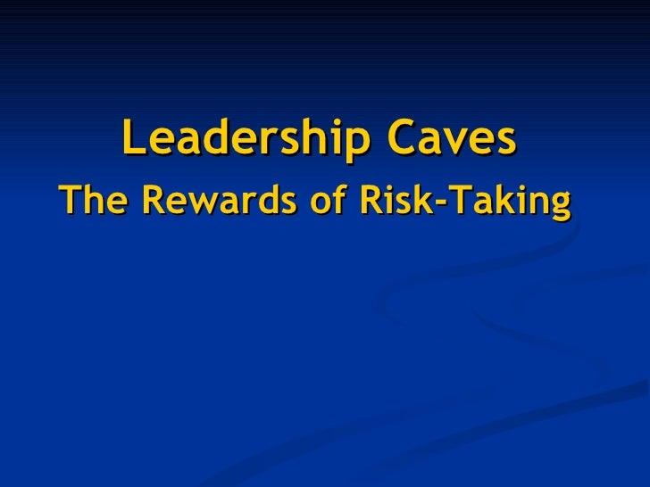 <ul><li>Leadership Caves </li></ul><ul><li>The Rewards of Risk-Taking   </li></ul>