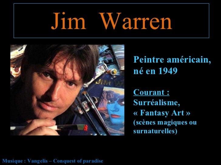 Jim  Warren Musique : Vangelis – Conquest of paradise Peintre américain, né en 1949 Courant :  Surréalisme, «Fantasy Art...