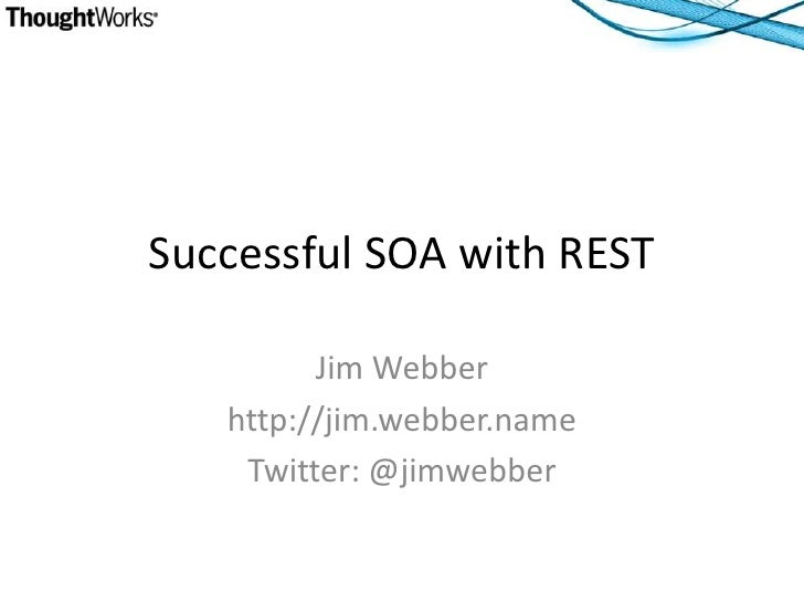 Successful SOA with REST           Jim Webber    http://jim.webber.name     Twitter: @jimwebber