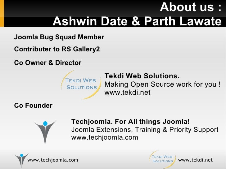 About us : Ashwin Date & Parth Lawate Techjoomla. For All things Joomla! Joomla Extensions, Training & Priority Support ww...