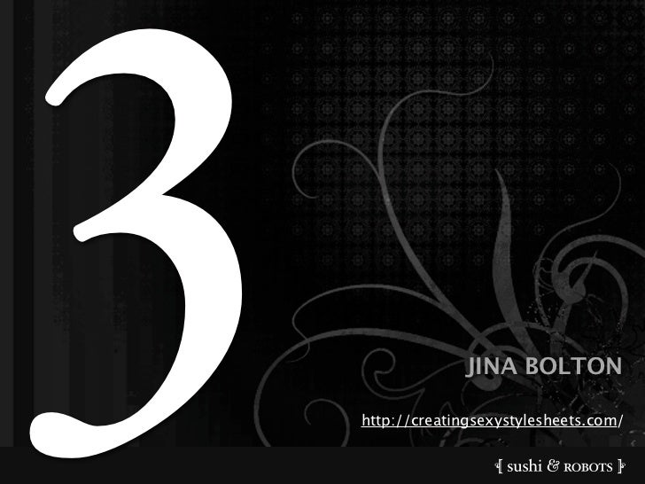 3                JINA BOLTON      http://creatingsexystylesheets.com/