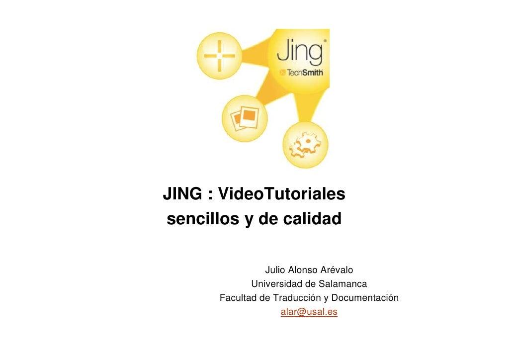 JING : VideoTutorialessencillos y de calidad                Julio Alonso Arévalo             Universidad de Salamanca     ...
