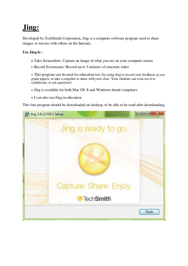 Jing:Developed by TechSmith Corporation, Jing is a computer software program used to shareimages or movies with others on ...