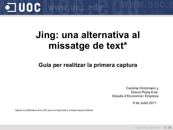 Jing: una alternativa al missatge de text* Guia per realitzar la primera captura <ul><li>Carolina Hintzmann y </li></ul><u...