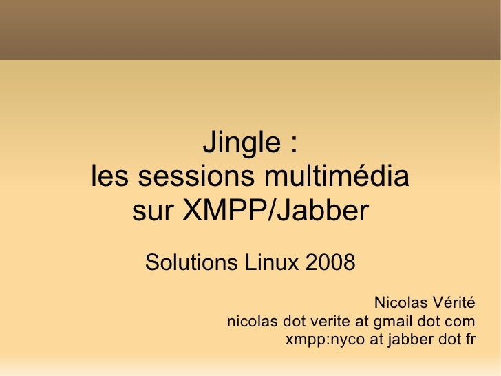 Jingle : les sessions multimédia    sur XMPP/Jabber    Solutions Linux 2008                                 Nicolas Vérité...