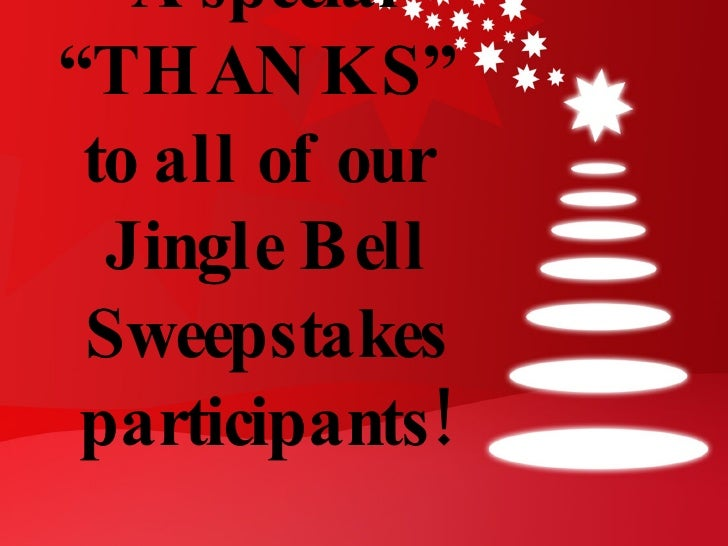 "A special ""THANKS""  to all of our  Jingle Bell Sweepstakes participants!"