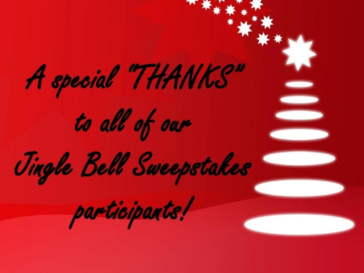 """A special """"THANKS""""      to all of ourJingle Bell Sweepstakes      participants!"""
