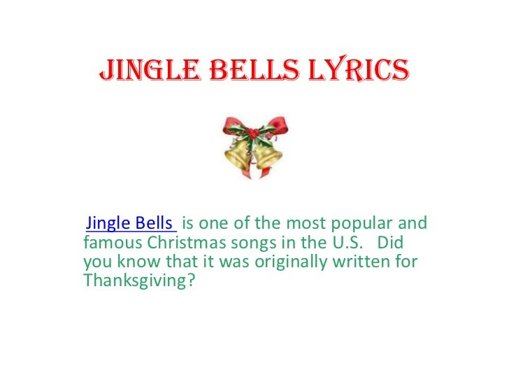 Jingle Bells Lyrics Jingle Bells is one of the most popular andfamous Christmas songs in the U.S. Didyou know that it was ...