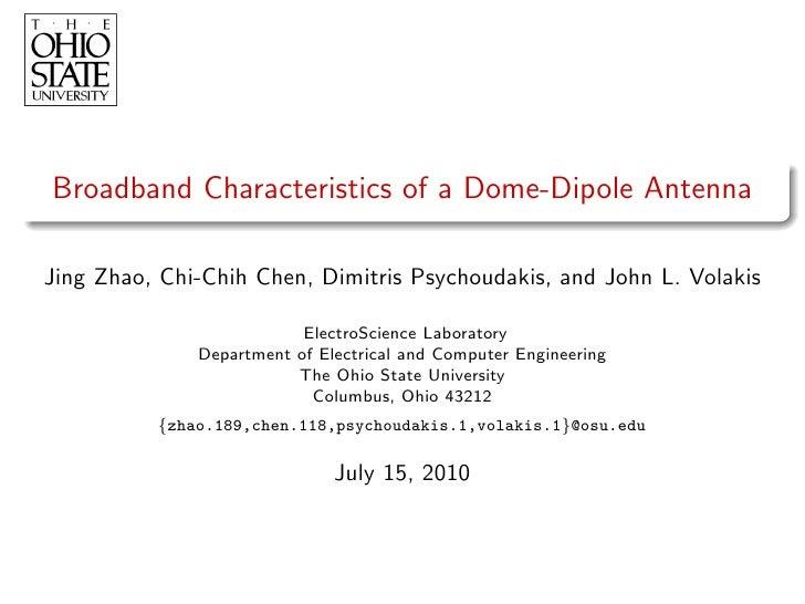 Broadband Characteristics of a Dome-Dipole Antenna  Jing Zhao, Chi-Chih Chen, Dimitris Psychoudakis, and John L. Volakis  ...