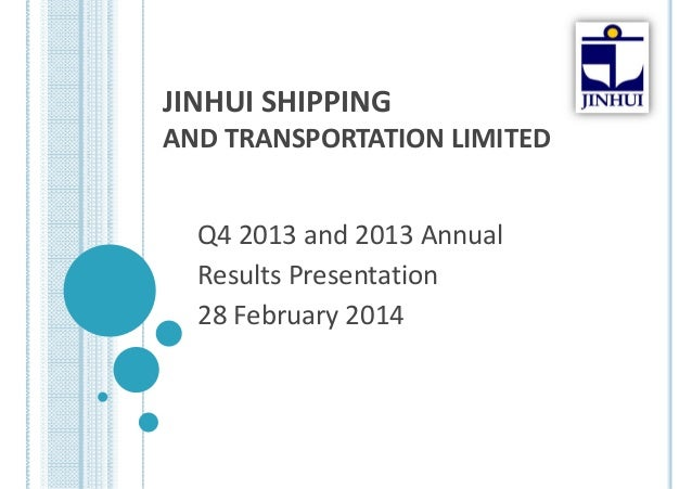 JINHUISHIPPING ANDTRANSPORTATIONLIMITED Q42013and2013Annual ResultsPresentation 28February2014