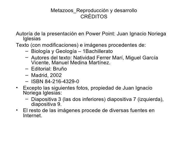 Metazoos_Reproducción y desarrollo                         CRÉDITOSAutoría de la presentación en Power Point: Juan Ignacio...
