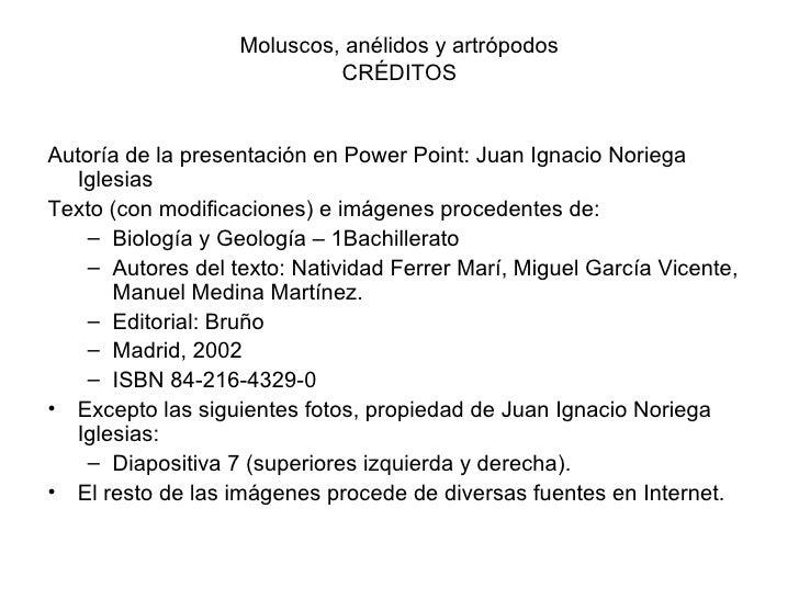 Moluscos, anélidos y artrópodos                             CRÉDITOS   Autoría de la presentación en Power Point: Juan Ign...
