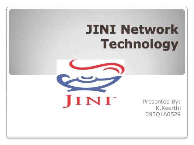 JINI Network  Technology       Presented By:           K.Keerthi        093Q1A0529