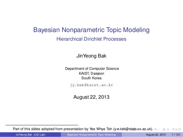 Bayesian Nonparametric Topic Modeling Hierarchical Dirichlet Processes JinYeong Bak Department of Computer Science KAIST, ...