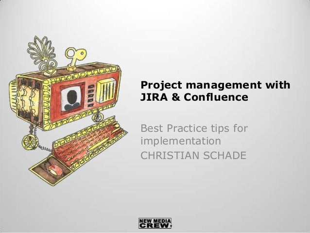 Project management withJIRA & ConfluenceBest Practice tips forimplementationCHRISTIAN SCHADE