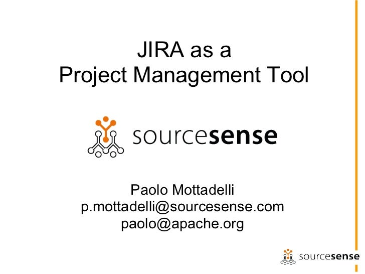 JIRA as a Project Management Tool             Paolo Mottadelli  p.mottadelli@sourcesense.com        paolo@apache.org
