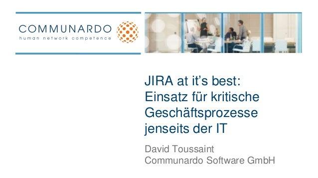 JIRA at it's best:  Einsatz für kritische  Geschäftsprozesse  jenseits der IT  David Toussaint  Communardo Software GmbH