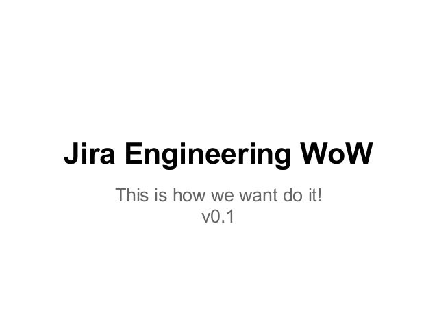 Jira Engineering WoW This is how we want do it! v0.1